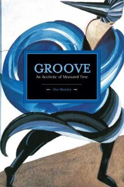 Groove: An Aesthetic Of Measured Time - Mark Abel