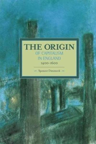 Origin Of Capitalism In England 1400 - 1600 The - Spencer Dimmock