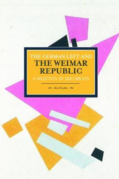 German Left And The Weimar Republic: A Selection Of Documents - Ben Fowkes