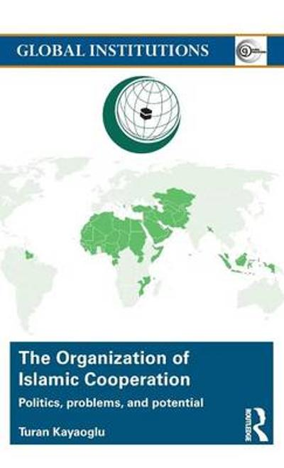 The Organization of Islamic Cooperation - Turan Kayaoglu