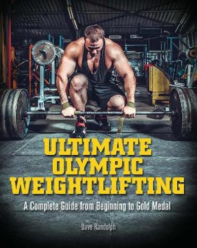 Ultimate Olympic Weightlifting - Dave Randolph
