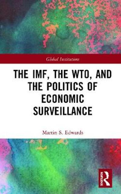 The IMF, the WTO & the Politics of Economic Surveillance - Martin Edwards