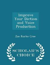Improve Your Diction and Voice Production - Scholar's Choice Edition - Zoe Rorke Cree