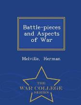 Battle-Pieces and Aspects of War - War College Series - Herman Melville
