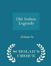 Old Indian Legends - Scholar's Choice Edition - Zitkala-Sa