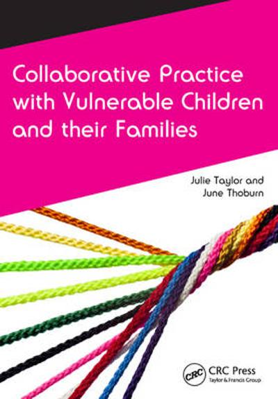 Collaborative Practice with Vulnerable Children and Their Families - June Thoburn