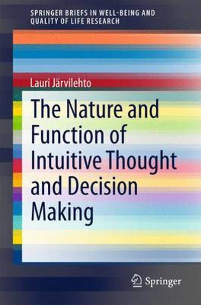 The Nature and Function of Intuitive Thought and Decision Making - Lauri Jarvilehto