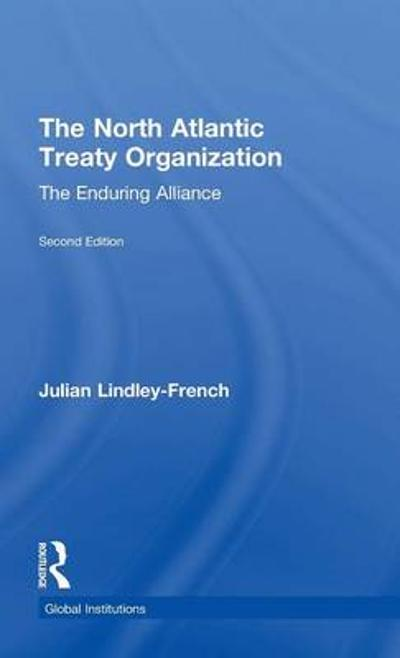 The North Atlantic Treaty Organization - Julian Lindley-French
