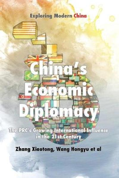 Chinese Economic Diplomacy: The PRC's Growing International Influence in the 21st Century - Xiaotong Zhang