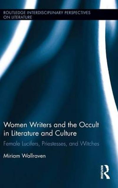 Women Writers and the Occult in Literature and Culture - Miriam Wallraven