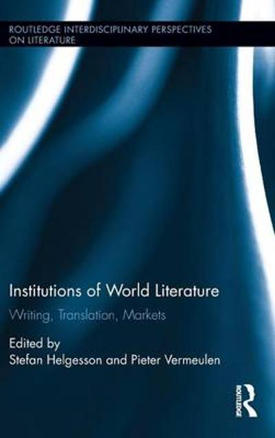 Institutions of World Literature - Stefan Helgesson