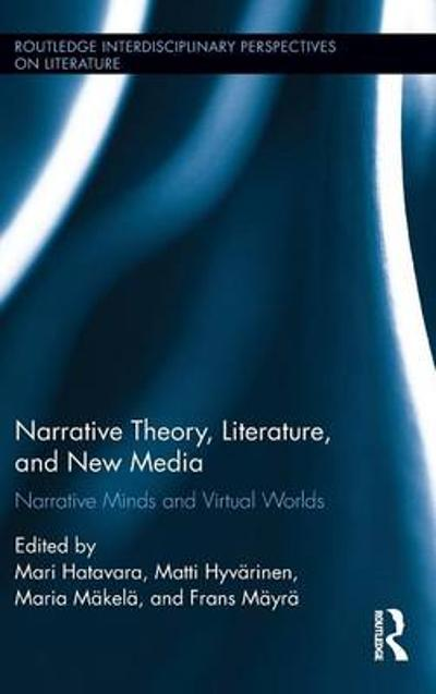 Narrative Theory, Literature, and New Media - Mari Hatavara