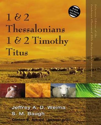 1 and 2 Thessalonians, 1 and 2 Timothy, Titus - Jeffrey A.D. Weima