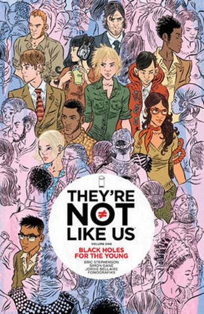 They're Not Like Us Volume 1: Black Holes for the Young - Eric Stephenson