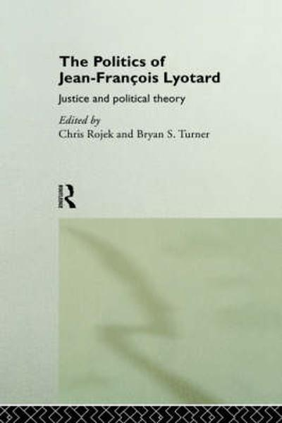 The Politics of Jean-Francois Lyotard - Chris Rojek