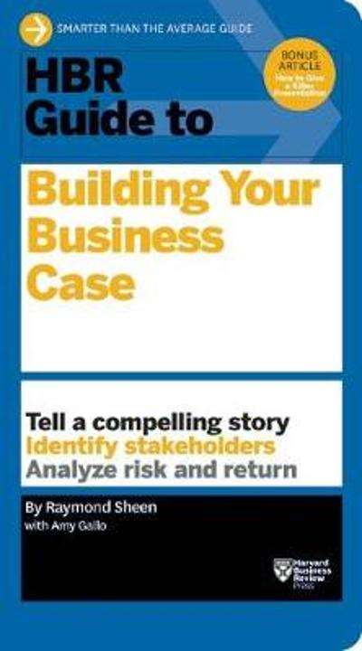 HBR Guide to Building Your Business Case (HBR Guide Series) - Raymond Sheen