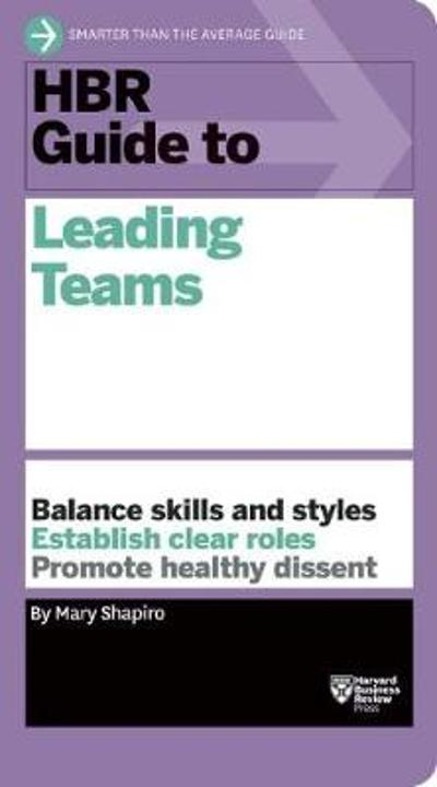 HBR Guide to Leading Teams (HBR Guide Series) - Mary Shapiro