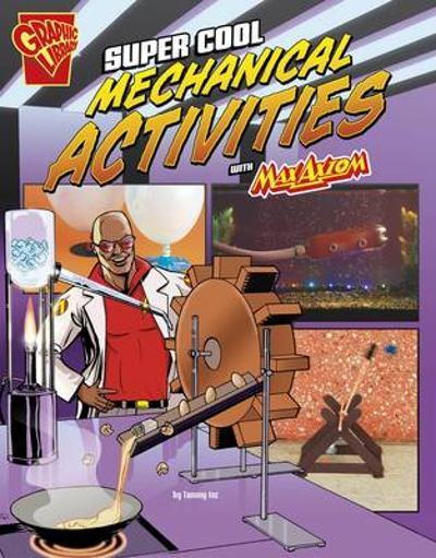 Super Cool Mechanical Activities with Max Axiom (Max Axiom Science and Engineering Activities) - Tammy Laura Lynn Enz