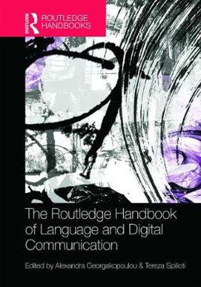 The Routledge Handbook of Language and Digital Communication - Alexandra Georgakopoulou