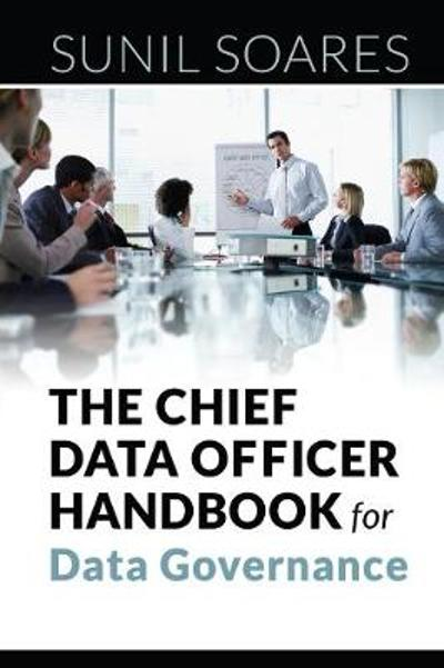 The Chief Data Officer Handbook for Data Governance - Sunil Soares