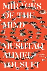 Mirages of the Mind - Mushtaq Ahmed Yousufi Matt Reeck Aftab Ahmad
