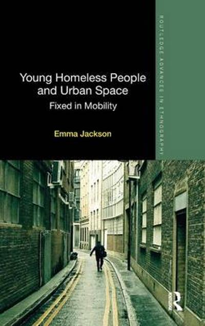 Young Homeless People and Urban Space - Emma Jackson