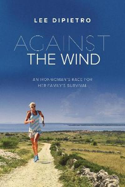Against the Wind - Lee DiPietro