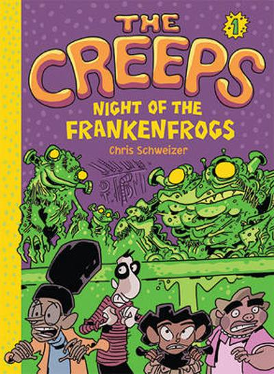 Creeps: Bk 1 Night of the Frankenfrogs - Chris Schweizer