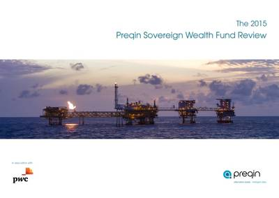 The 2015 Preqin Sovereign Wealth Fund Review: A Comprehensive Guide to Sovereign Wealth Funds -