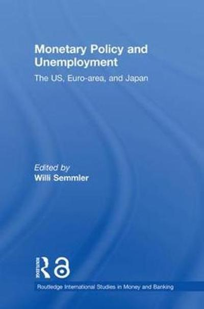 Monetary Policy and Unemployment - Willi Semmler