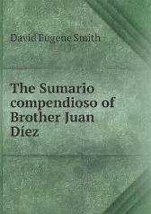 The Sumario Compendioso of Brother Juan D ez - David Eugene Smith