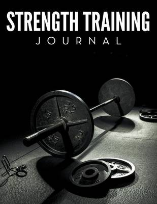 Strength Training Journal - Speedy Publishing LLC