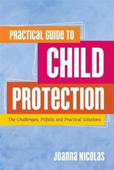 Practical Guide to Child Protection - Joanna Nicolas