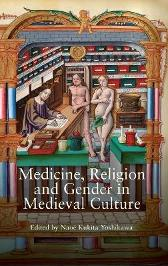 Medicine, Religion and Gender in Medieval Culture - Naoe Kukita Yoshikawa Denis Renevey Diane Watt Elma Brenner Irina Metzler