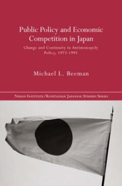 Public Policy and Economic Competition in Japan - Michael L. Beeman