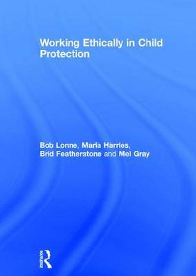Working Ethically in Child Protection - Bob Lonne