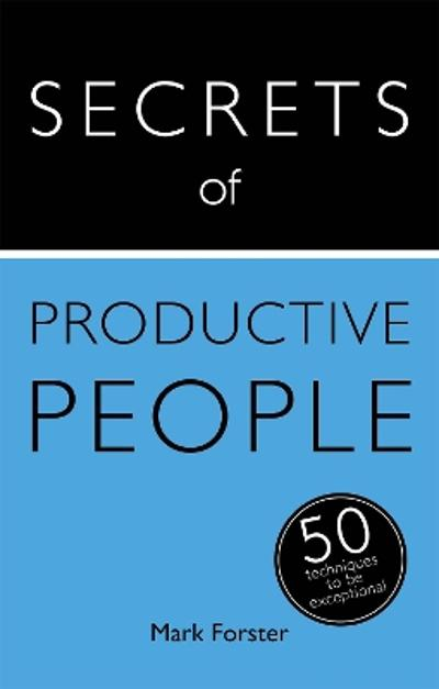 Secrets of Productive People - Mark Forster