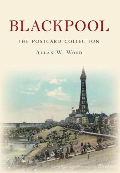 Blackpool The Postcard Collection - Allan W. Wood