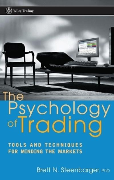 The Psychology of Trading - Brett N. Steenbarger