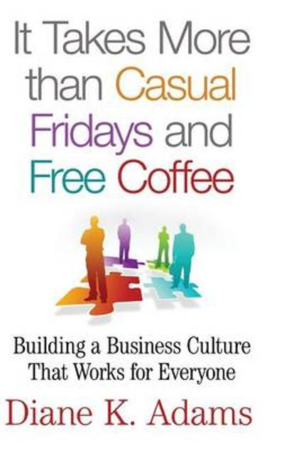 It Takes More Than Casual Fridays and Free Coffee - Diane K. Adams