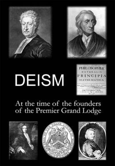 Deism at the Time of the Founders of the Premier Grand Lodge - Dr. David J. West