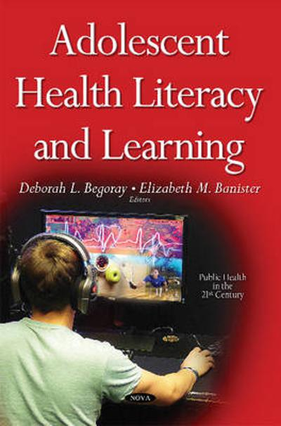 Adolescent Health Literacy & Learning - Deborah L. Begoray