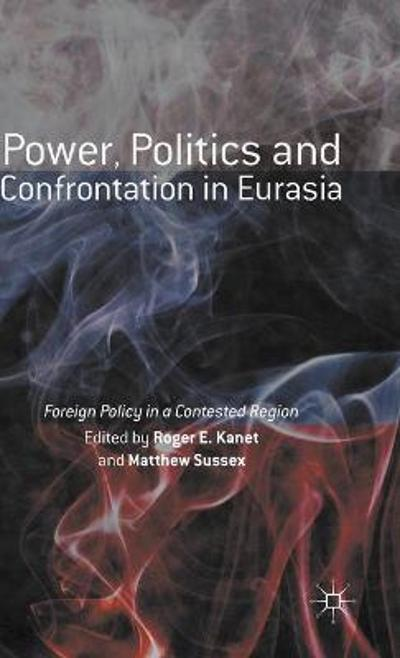 Power, Politics and Confrontation in Eurasia - Roger E. Kanet