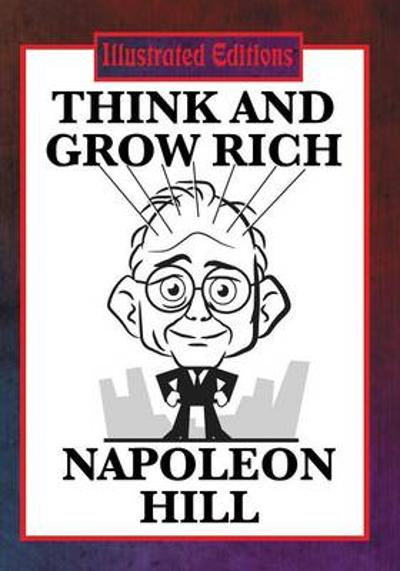 Think and Grow Rich (Illustrated Edition) - Napoleon Hill