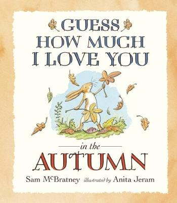 Guess How Much I Love You in the Autumn - Sam McBratney