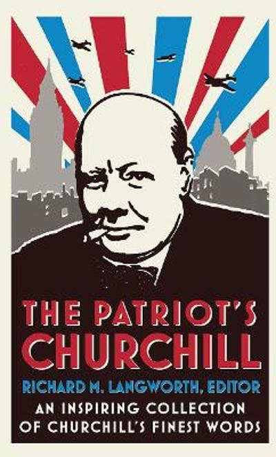 The Patriot's Churchill - Richard M. Langworth