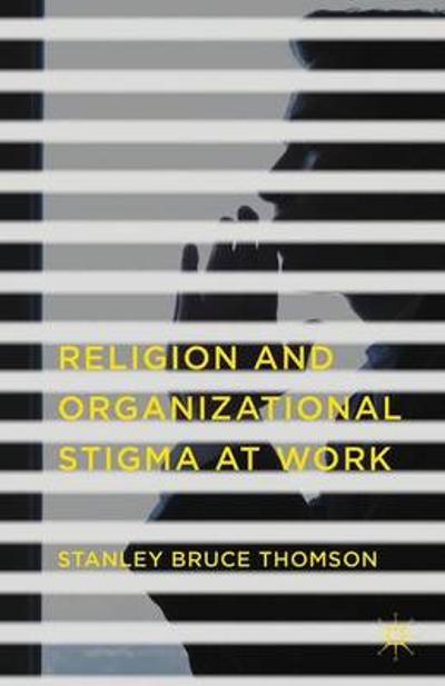 Religion and Organizational Stigma at Work - Stanley Bruce Thomson
