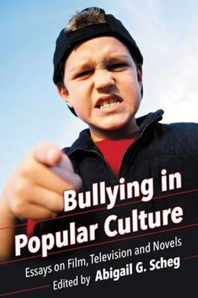 Bullying in Popular Culture - Abigail G. Scheg