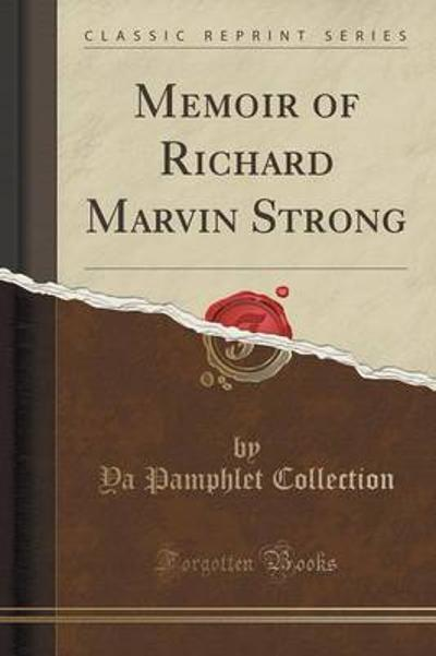 Memoir of Richard Marvin Strong (Classic Reprint) - Ya Pamphlet Collection