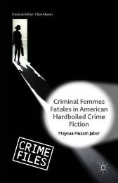 Criminal Femmes Fatales in American Hardboiled Crime Fiction - Maysaa Husam Jaber